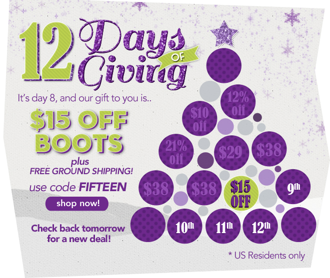 It's day 8 and our gift to you is $15 off boots plus free ground shipping!