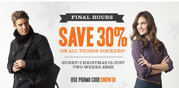 FINAL HOURS! Save 30% off on all things Dockers. Hurry! Christmas is just two weeks away. Use promo code SNOW30 at checkout.