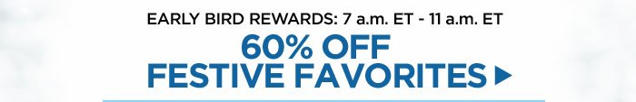 7 am to 11 am: 60% off Festive Favorites