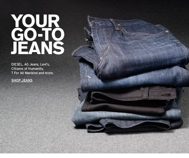 YOUR GO-TO JEANS - DIESEL, AG Jeans, Levi's, Citizens of Humanity, 7 For All Mankind and more.