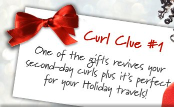 Curl Clue #1: One of the gifts revives your second-day curls plus it's perfect for your Holiday travels!
