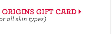 Give an Origins Gift Card - it's great for all skin types.