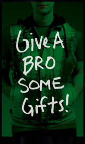GIVE A BRO SOME GIFTS