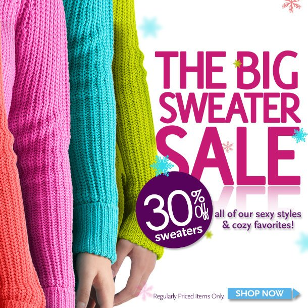 The Big Sweater Sale - 30% Off Sweaters.  All of our sexy styles & cozy favorites! Regularly priced items only. Shop Now!