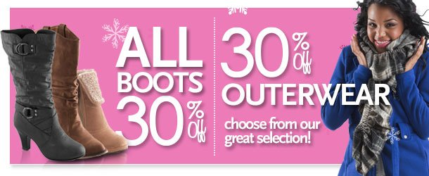 Choose from our great selection!  30% off all boots - 30% off great outerwear