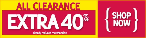 All Clearance Extra 40% Off already reduced merchandise. Shop Now!