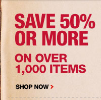 SAVE 50% OR MORE ON OVER 1,000 ITEMS.