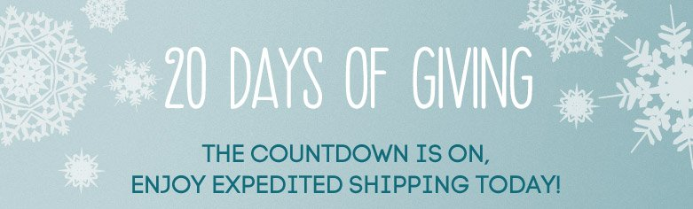 20 days of giving THECOUNTDOWN IS ON, enjoy expedited shippingtoday!