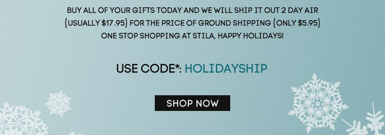 Buy all of your giftstoday and we will ship it out 2 day air(usually $17.95) for the price of groundshipping (only $5.95) one stop shopping atstila, happy holidays! USE CODE*: holidayship- shop now