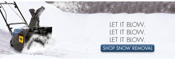 LET IT BLOW. LET IT BLOW. LET IT BLOW. SHOP SNOW REMOVAL