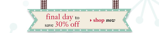 final day to save 30% off - shop now
