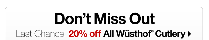 Last Change: 20% off All Wüsthof®  Cutlery