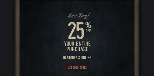 LAST DAY! 25% OFF YOUR ENTIRE PURCHASE