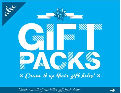 Also gift packs.  Cram it up their gift holes!  Check out all of our killer pack deals.