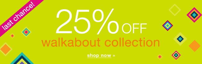 Last chance! 25% off walkabout collection. Shop now.