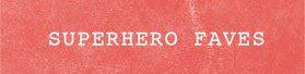 Superhero Faves
