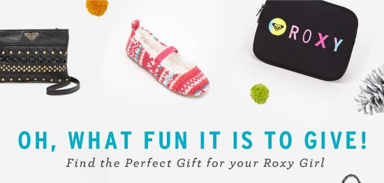 Oh, what fun it is to give! Find the Perfect Gift for your Roxy Girl