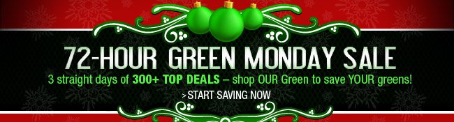 72-HOUR GREEN MONDAY SALE. START SAVING NOW.