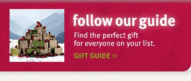 follow our guide. gift guide.