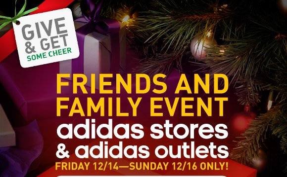 Friends and Family Event, adidas stores and adidas outlets, Friday 12/14 - Sunday 12/16 only!