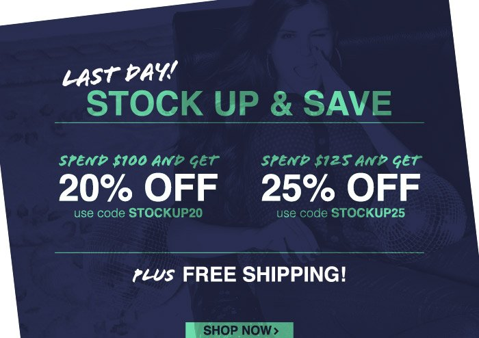LAST DAY to Stock Up & Save! Get up to 25% off plus free shipping