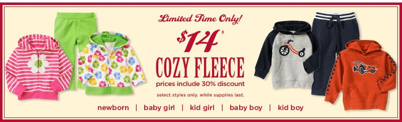 Limited Time Only! $14 Cozy Fleece(3): prices include 30% discount. select styles only. while supplies last.