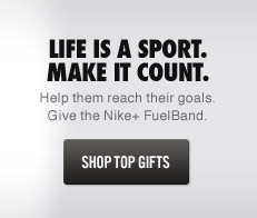 LIFE IS A SPORT. MAKE IT COUNT | Help them reach their goals. Give the Nike+ FuelBand. | SHOP TOP GIFTS