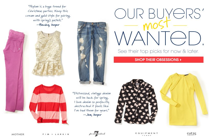 OUR BUYERS' most WANTED. SHOP THEIR OBSESSIONS