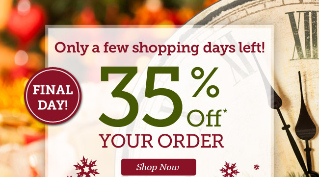 35% Off your order | Only a few shopping days left! | Final Day! | Offer ends 12/11 at 11pm PST | Shop Now