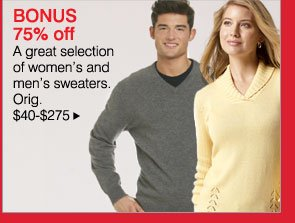 BONUS 75% off - A great selection of women's and men's sweaters. Orig. $40-$275 - Shop now