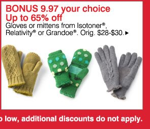 BONUS 9.97 your choice Up to 65% off: Gloves or mittens from Isotoner®, Relativity® or Grandoe®. Orig. $28-$30. Shop now
