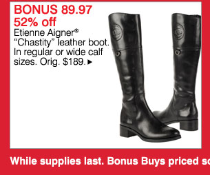 BONUS 89.97 - 52% off: Etienne Aigner® Chastity leather boot. In regular or wide calf sizes. Orig. $189. Shop now
