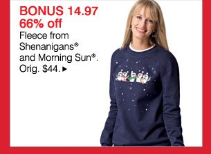 BONUS 14.97 - 66% off: Fleece from Shenanigans® and Morning Sun®. Orig. $44. Shop now