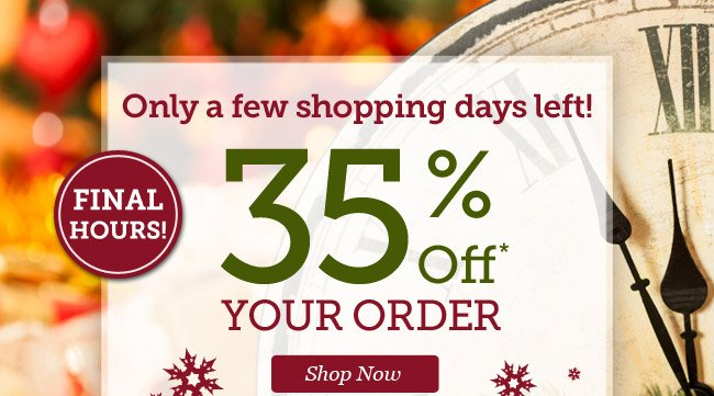 35% Off your order | Only a few shopping days left! | Final Hours! | Offer ends 12/11 at 11pm PST | Shop Now