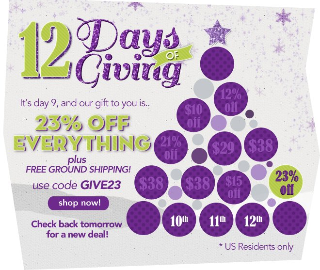 It's day 9, and our gift to you is 23% off everything plus free ground shipping!