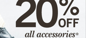 20% off all accessories*
