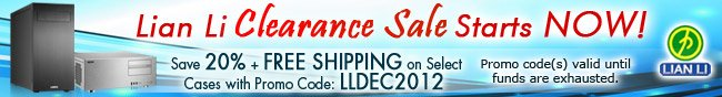 Lian Li Clearance Sale Starts NOW! Save 20% + FREE SHIPPING on Select Cases with Promo Code: LLDEC2012. Promo code(s) valid until funds are exhausted.