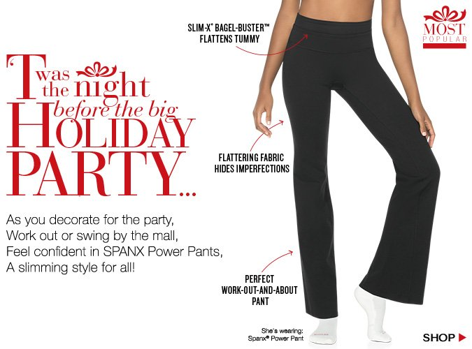 As you decorate for the party, work out or swing by the mall, feel confident in SPANX Power Pants, a slimming style that can be worn through it all! Shop now!