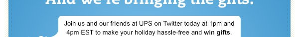 Join us and our friends at UPS on Twitter today at 1pm and 4pm EST to make your holiday hassle-free and win gifts.
