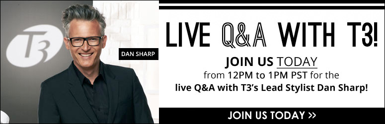 Live Q&A with T3! Join us Today from 12PM to 1PM PST for the live Q&A with T3's Lead Stylist Dan Sharp!