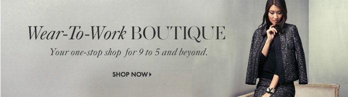 Wear-To-Work BOUTIQUE  Your one-stop shop for 9 to 5 and beyond.  Shop Now