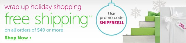 wrap up holiday shopping - free shipping on all orders of $49 or more - use promo code SHIPFREE11 - Shop Now