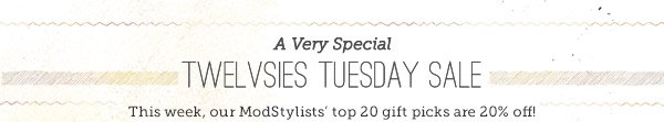 A very special Twelvsies Tuesday Sale: This week, our ModStylists' top 20 gift picks are 20% off!