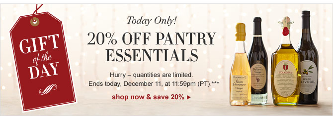 GIFT OF THE DAY - TODAY ONLY! - 20% OFF PANTRY ESSENTIALS - Hurry – quantities are limited. Ends today, December 11, at 11:59pm (PT).*** - SHOP NOW & SAVE 20%