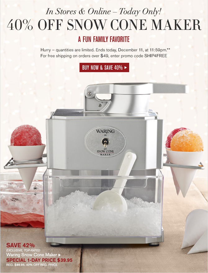 IN STORES & ONLINE – TODAY ONLY! - 40% OFF SNOW CONE MAKER - A FUN FAMILY FAVORITE - Waring Snow Cone Maker - SPECIAL PRICE $39.95 - BUY NOW & SAVE 40%