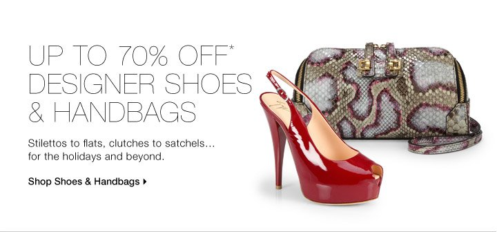 UP TO 70% OFF* DESIGNER SHOES & HANDBAGS