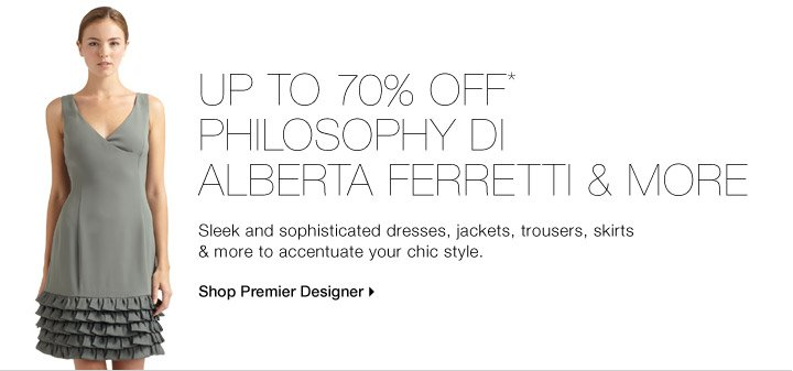 UP TO 70% OFF* PHILOSOPHY DI ALBERTA FERRETTI & MORE