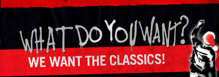 WHAT DO YOU WANT? WE WANT THE CLASSICS!