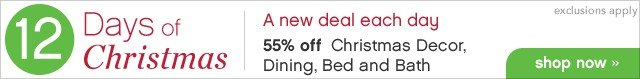 12 Days of Christmas. A new deal each day. 55% off Christmas Decor, Dining, Bed and Bath. Shop now.
