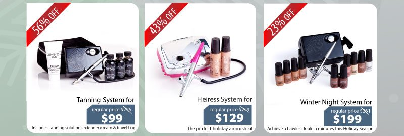 Purchase our Tanning System for $99, Heiress System for $129, or our Winter Night System for $199.